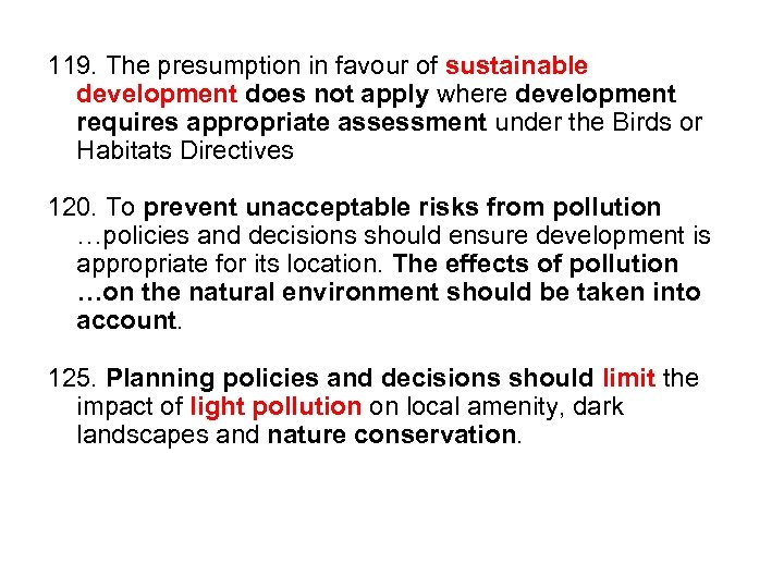 119. The presumption in favour of sustainable development does not apply where development requires