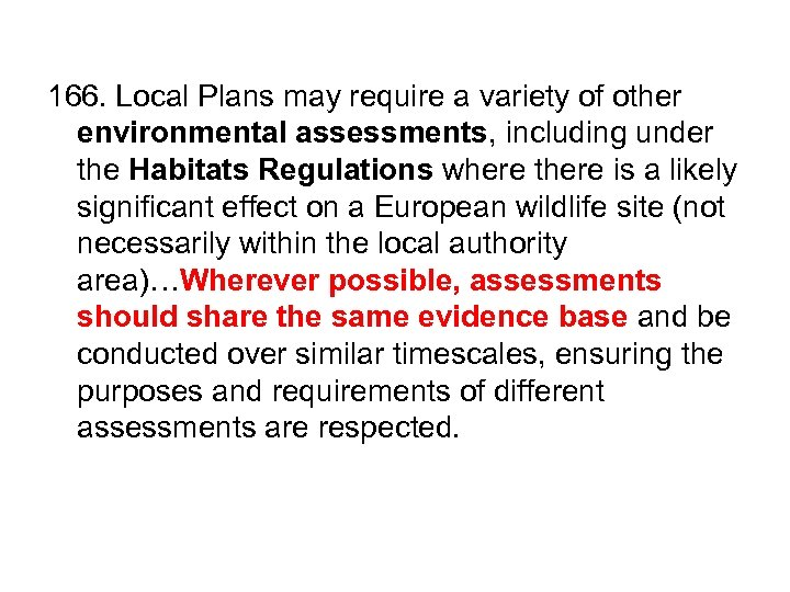 166. Local Plans may require a variety of other environmental assessments, including under the