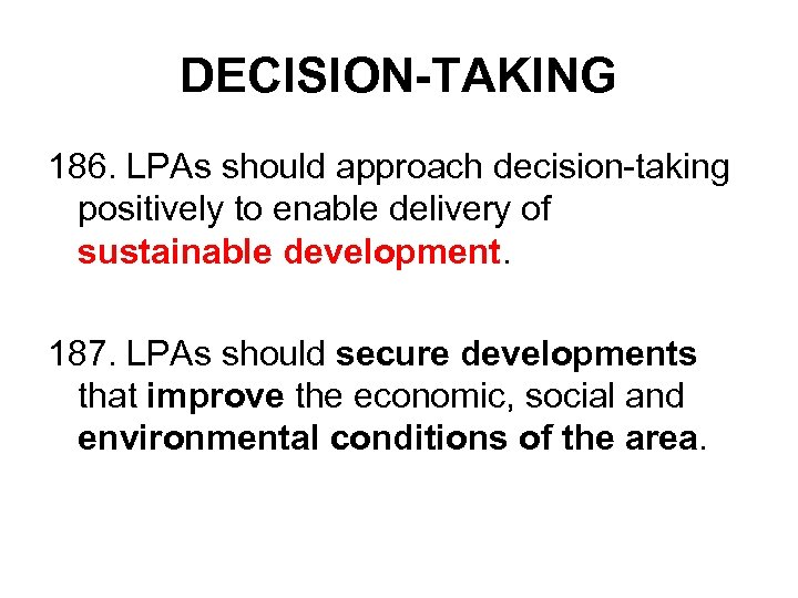 DECISION-TAKING 186. LPAs should approach decision-taking positively to enable delivery of sustainable development. 187.