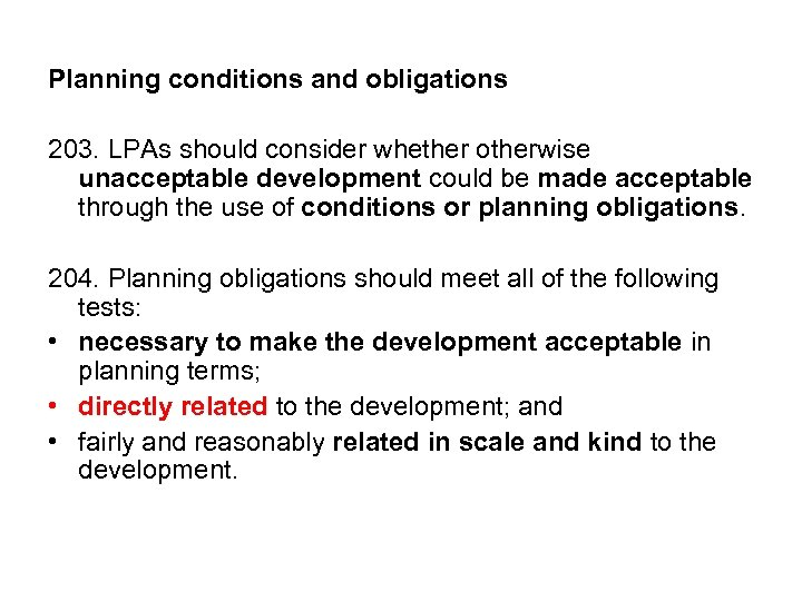 Planning conditions and obligations 203. LPAs should consider whether otherwise unacceptable development could be