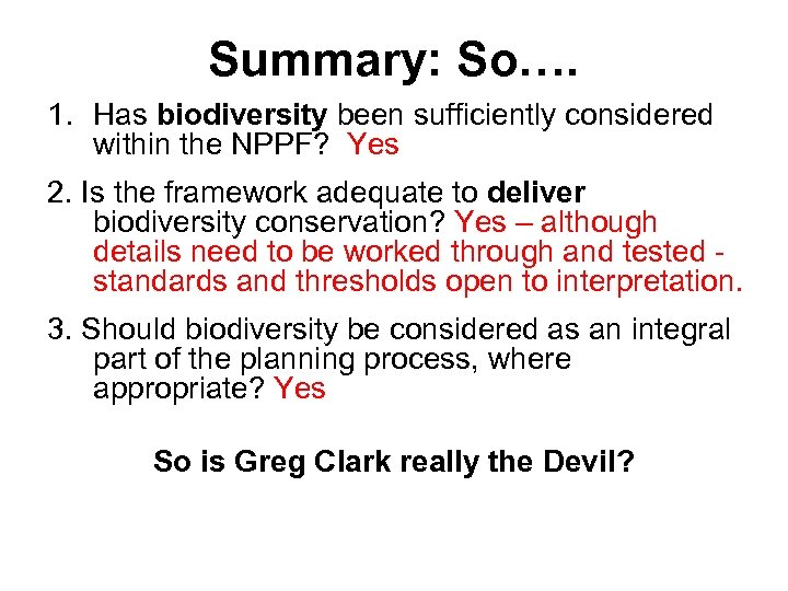Summary: So…. 1. Has biodiversity been sufficiently considered within the NPPF? Yes 2. Is