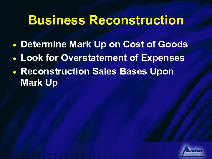 Business Reconstruction Determine Mark Up on Cost of Goods · Look for Overstatement of