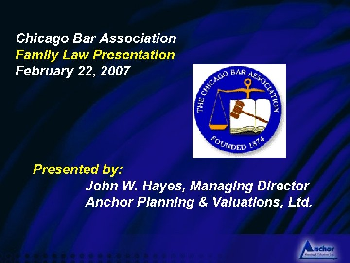 Chicago Bar Association Family Law Presentation February 22, 2007 Presented by: John W. Hayes,