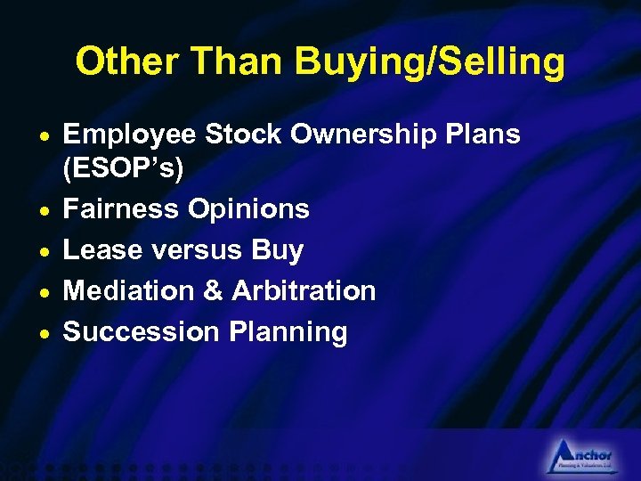 Other Than Buying/Selling · Employee Stock Ownership Plans · · (ESOP's) Fairness Opinions Lease
