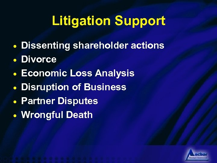 Litigation Support · · · Dissenting shareholder actions Divorce Economic Loss Analysis Disruption of