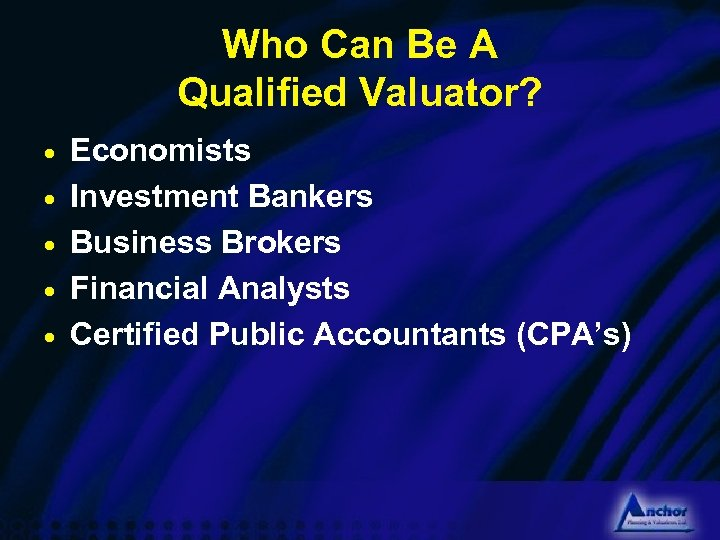 Who Can Be A Qualified Valuator? · · · Economists Investment Bankers Business Brokers