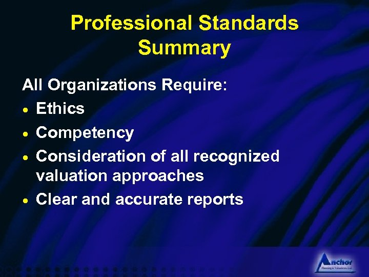 Professional Standards Summary All Organizations Require: · Ethics · Competency · Consideration of all