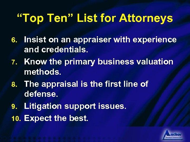 """""""Top Ten"""" List for Attorneys 6. 7. 8. 9. 10. Insist on an appraiser"""