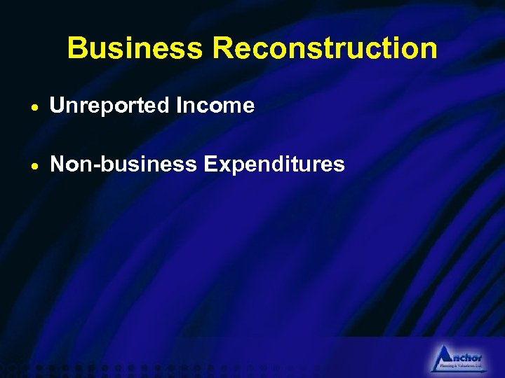 Business Reconstruction · Unreported Income · Non-business Expenditures