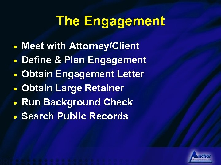 The Engagement · · · Meet with Attorney/Client Define & Plan Engagement Obtain Engagement