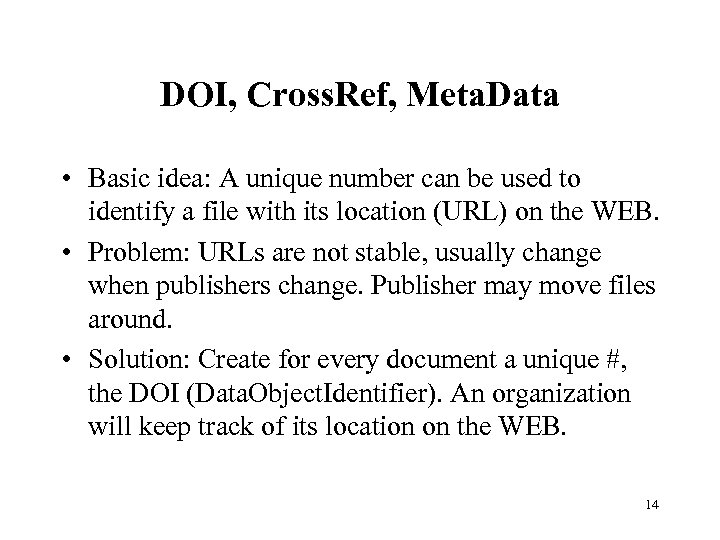 DOI, Cross. Ref, Meta. Data • Basic idea: A unique number can be used