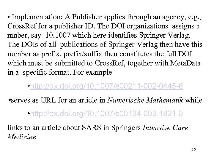• Implementation: A Publisher applies through an agency, e. g. , Cross. Ref