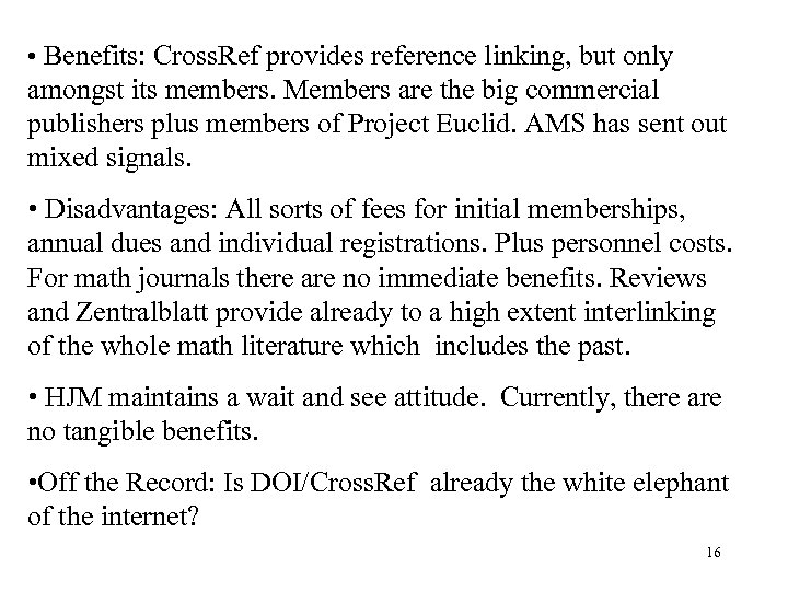 • Benefits: Cross. Ref provides reference linking, but only amongst its members. Members