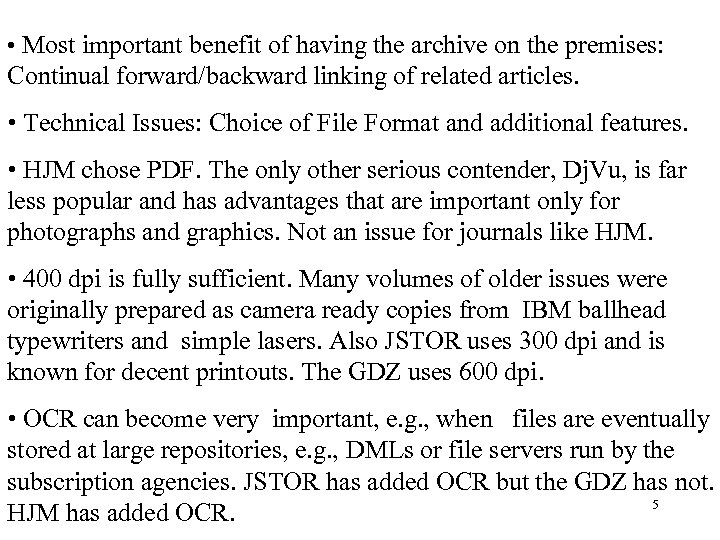 • Most important benefit of having the archive on the premises: Continual forward/backward