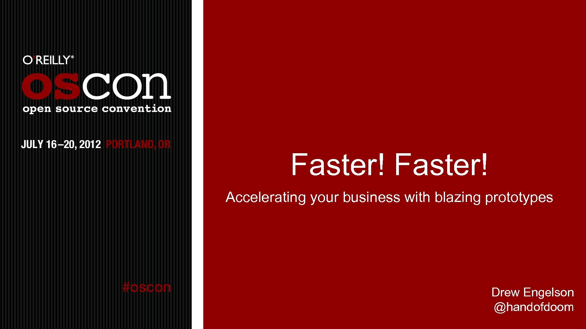 Faster! Accelerating your business with blazing prototypes Drew Engelson @handofdoom