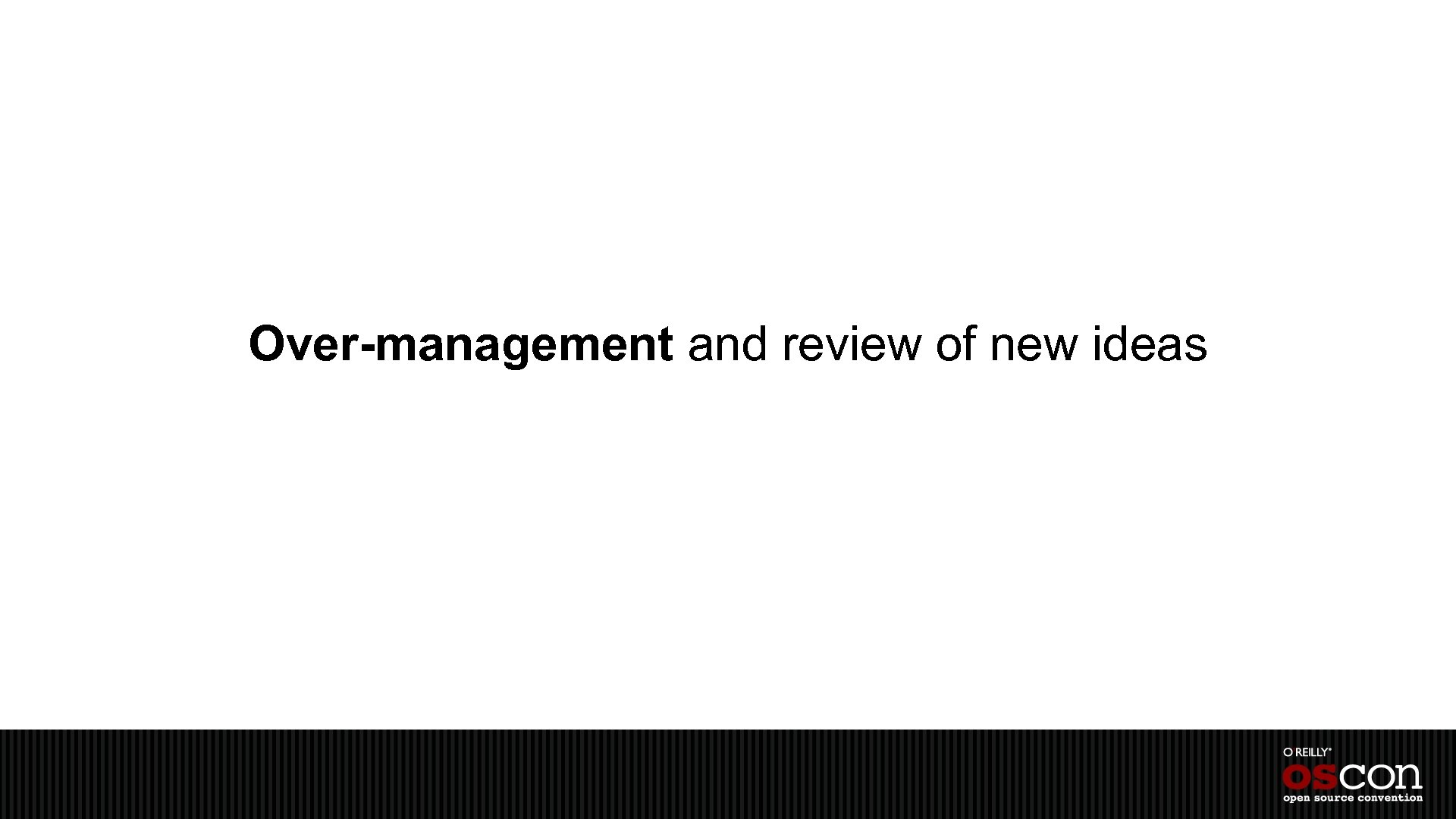 Over-management and review of new ideas