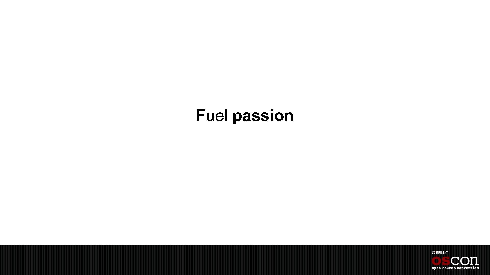 Fuel passion