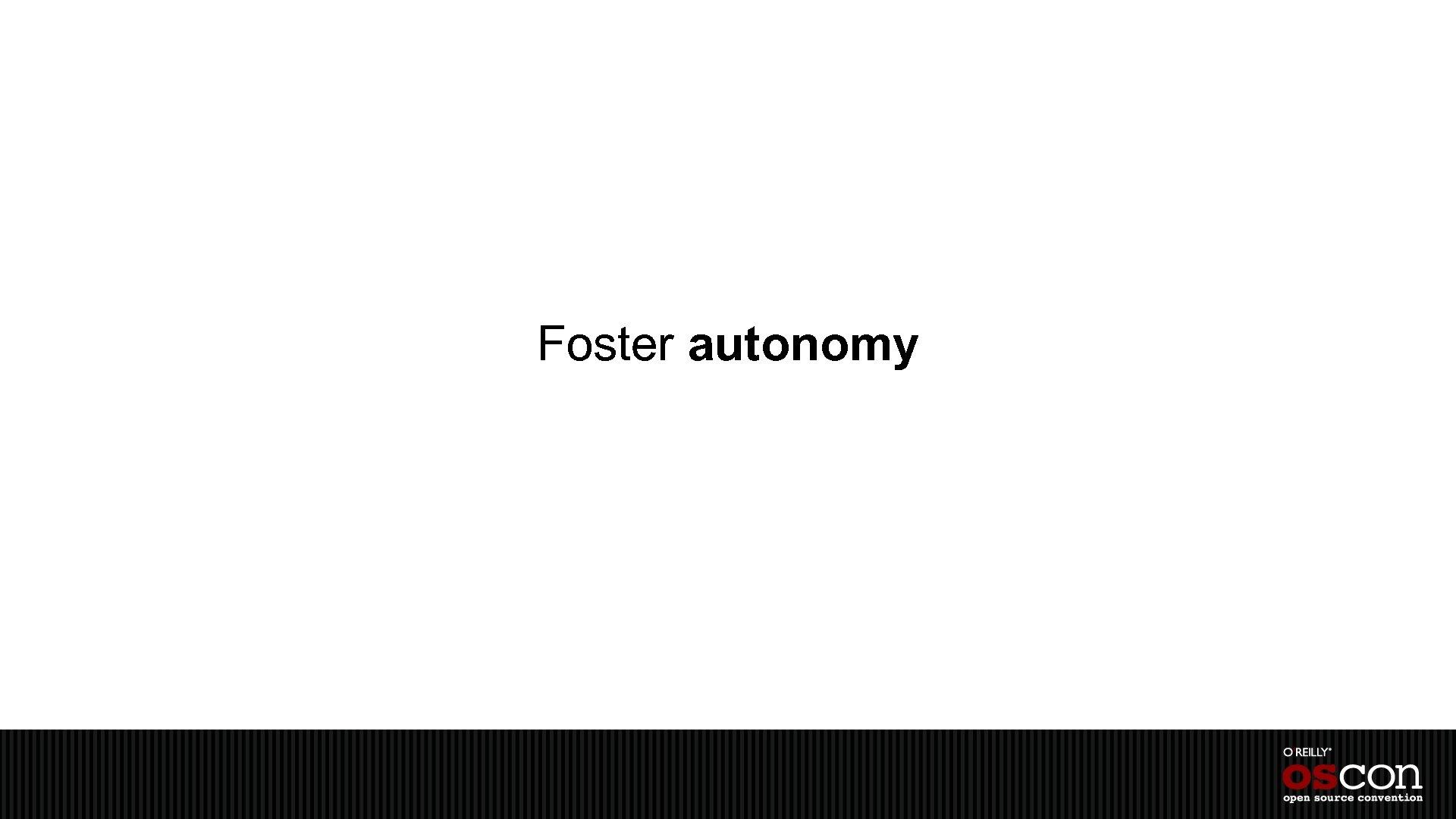 Foster autonomy