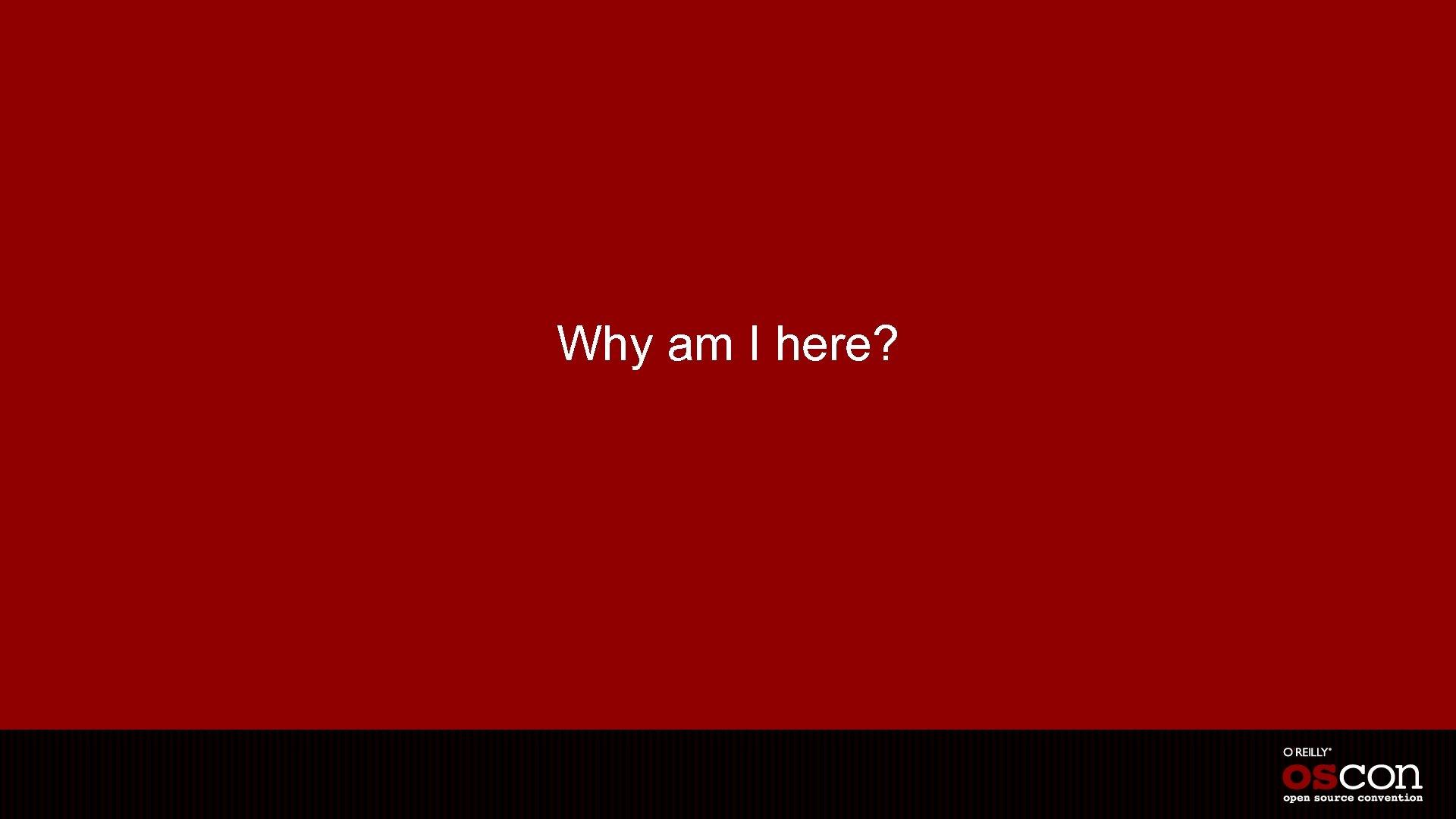 Why am I here?
