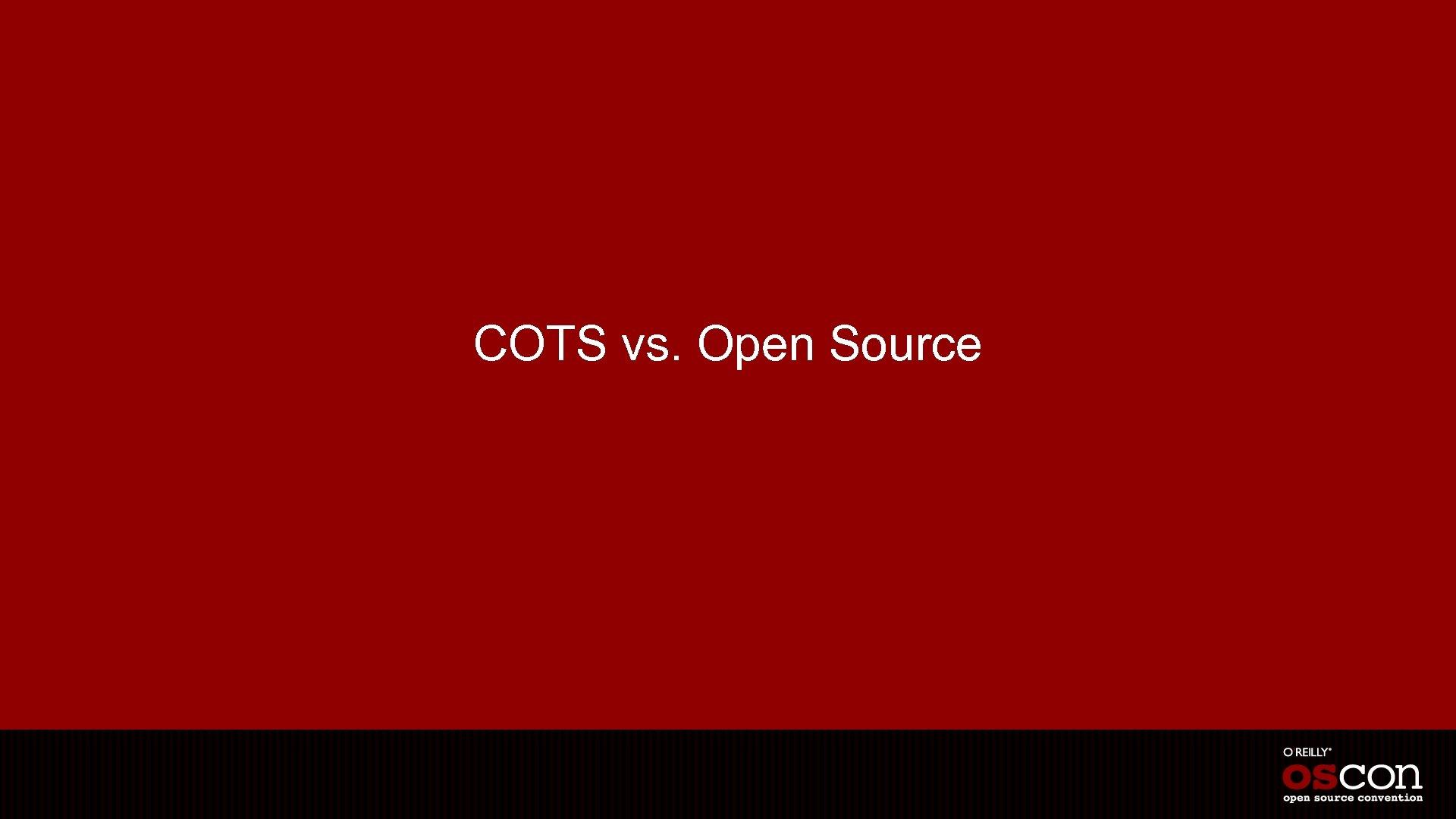COTS vs. Open Source