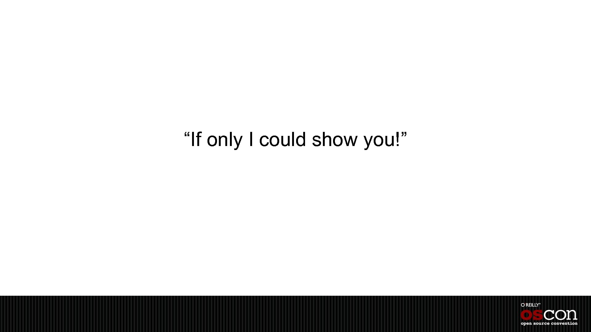 """""""If only I could show you!"""""""