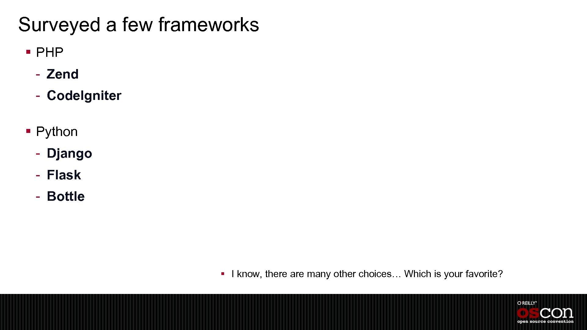 Surveyed a few frameworks § PHP - Zend - Code. Igniter § Python -