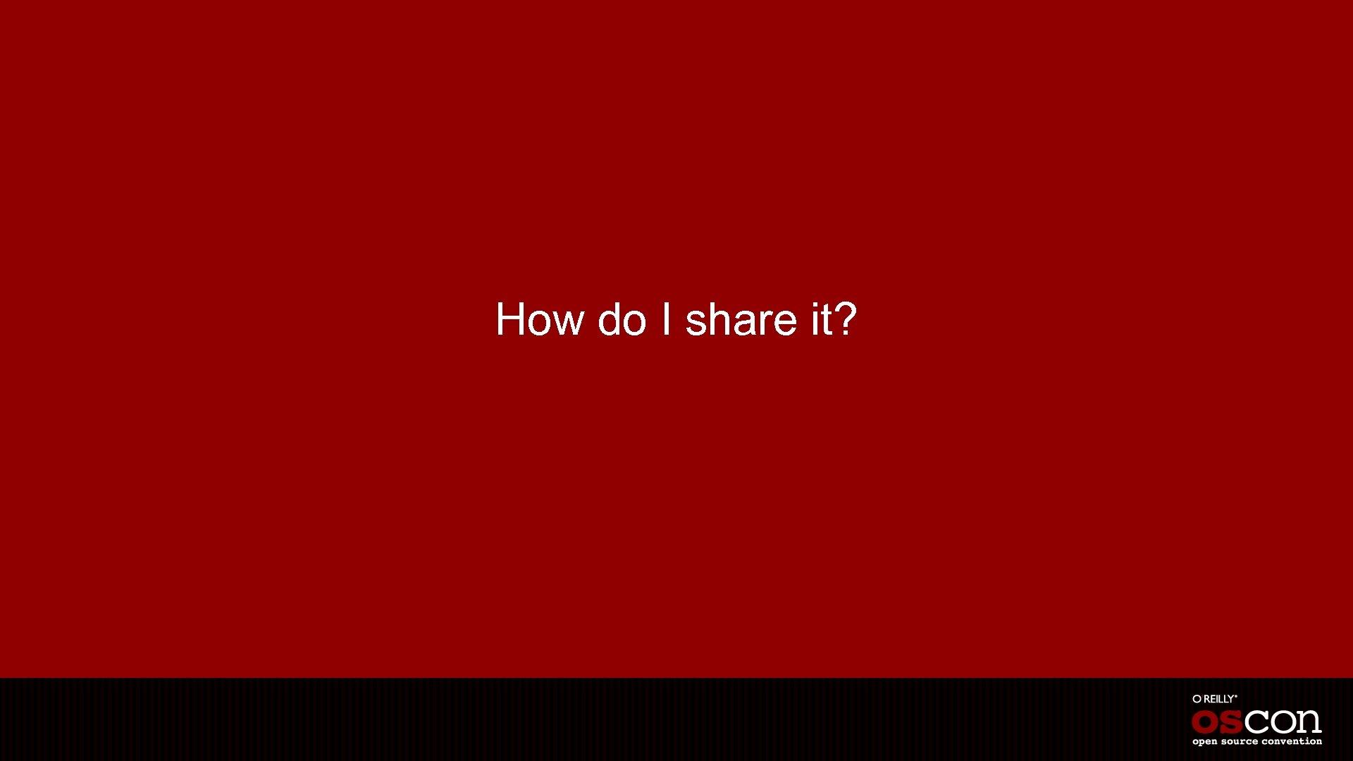 How do I share it?