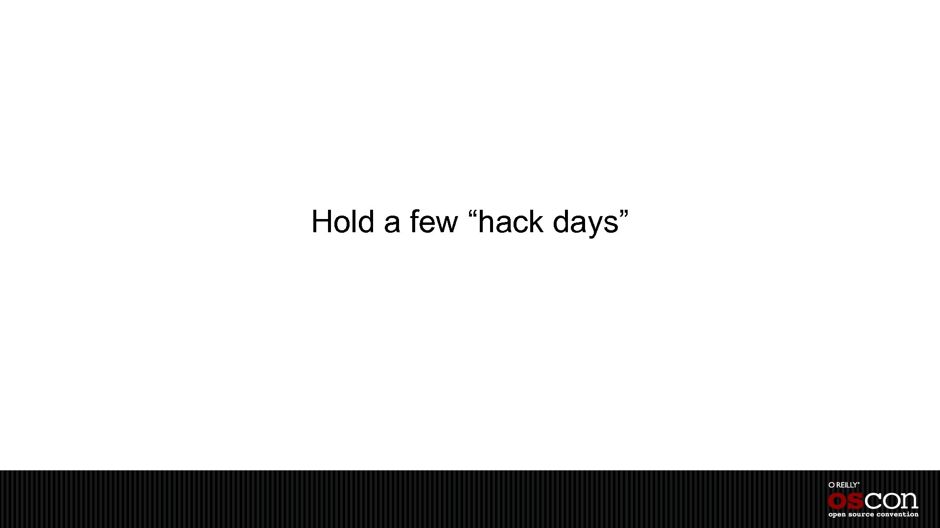 """Hold a few """"hack days"""""""