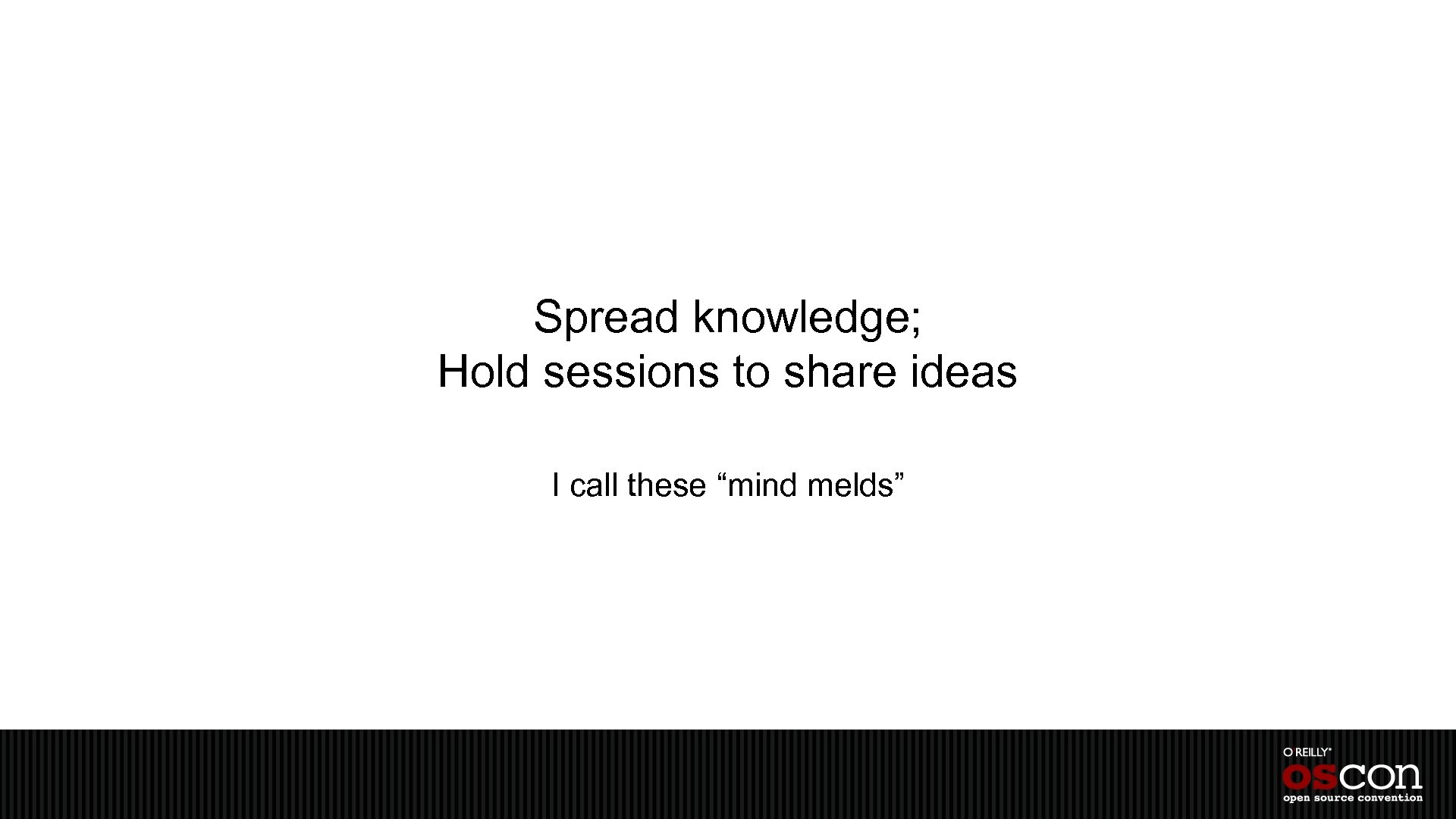 """Spread knowledge; Hold sessions to share ideas I call these """"mind melds"""""""