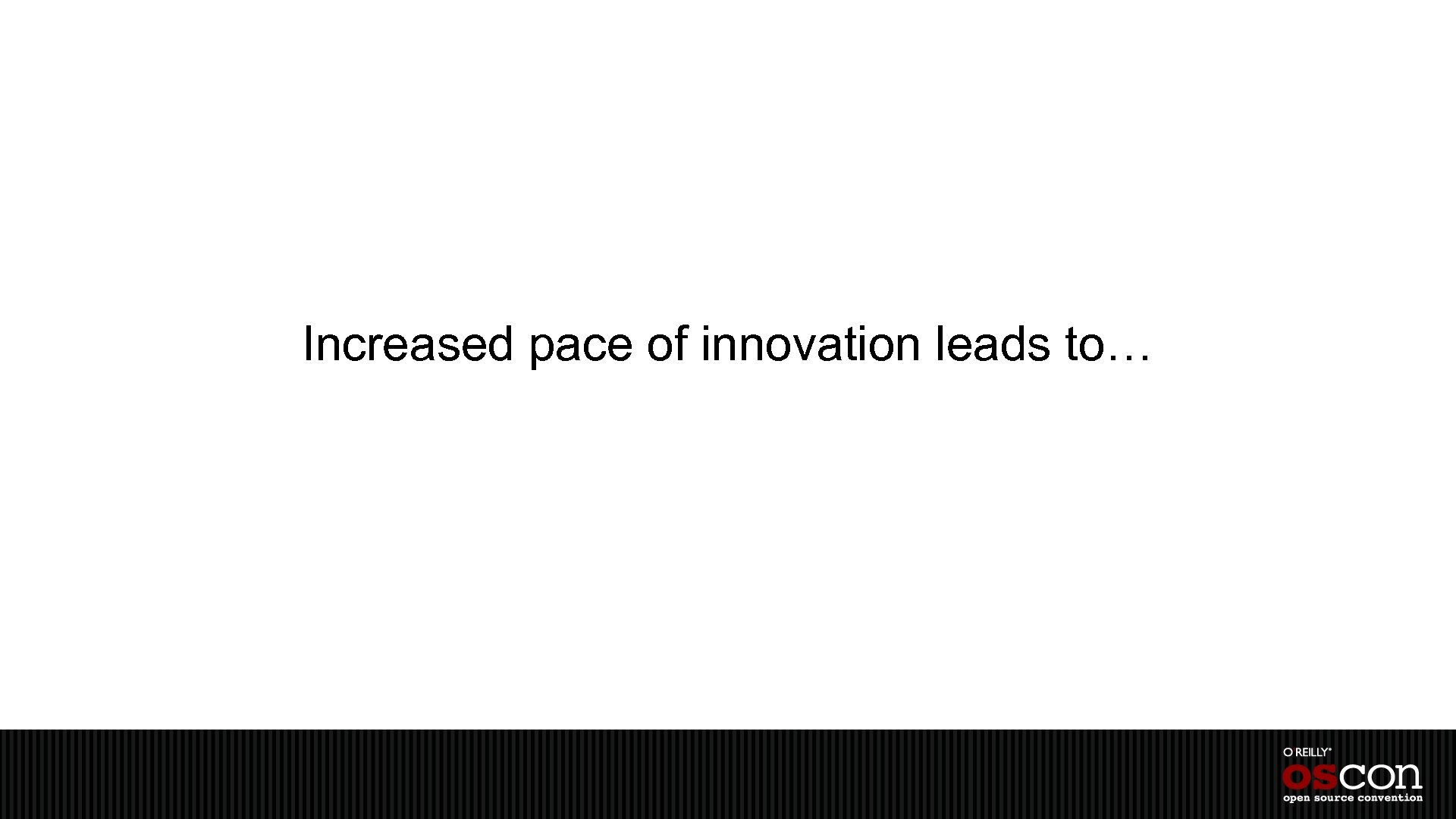 Increased pace of innovation leads to…