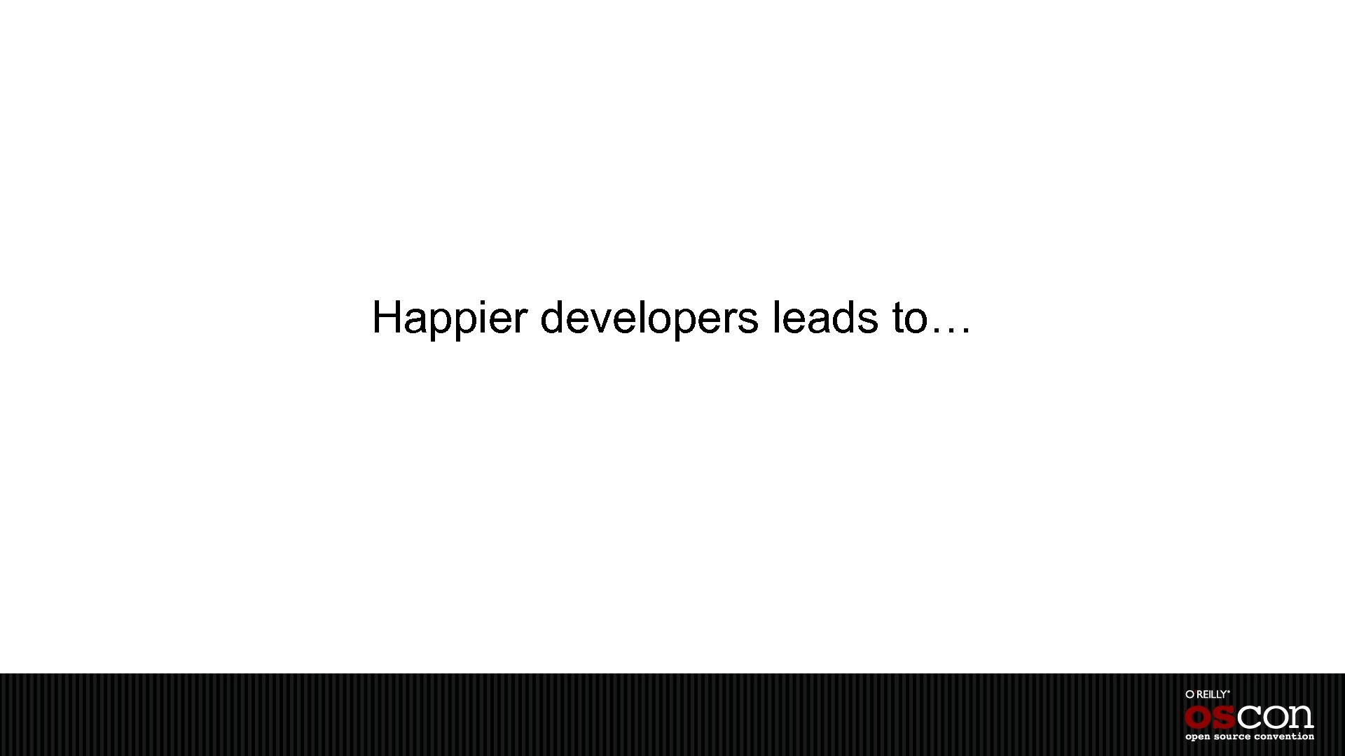Happier developers leads to…