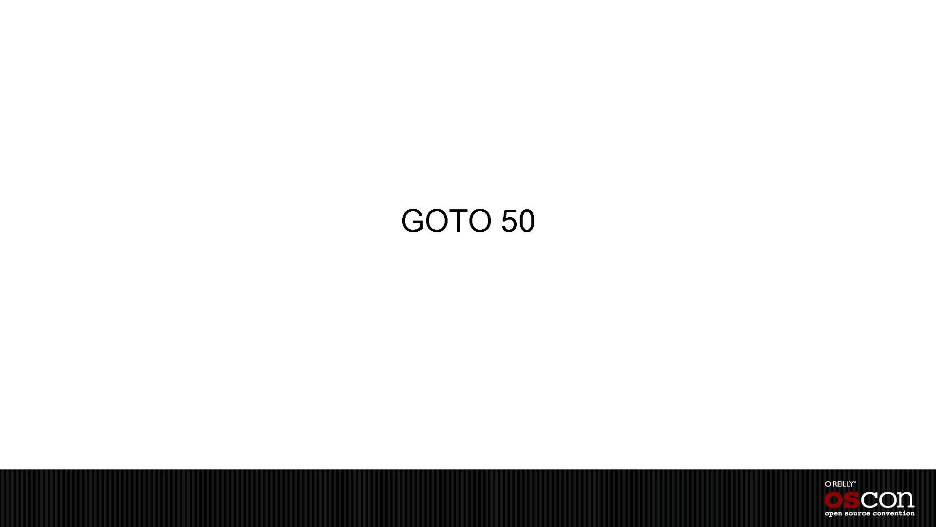 GOTO 50
