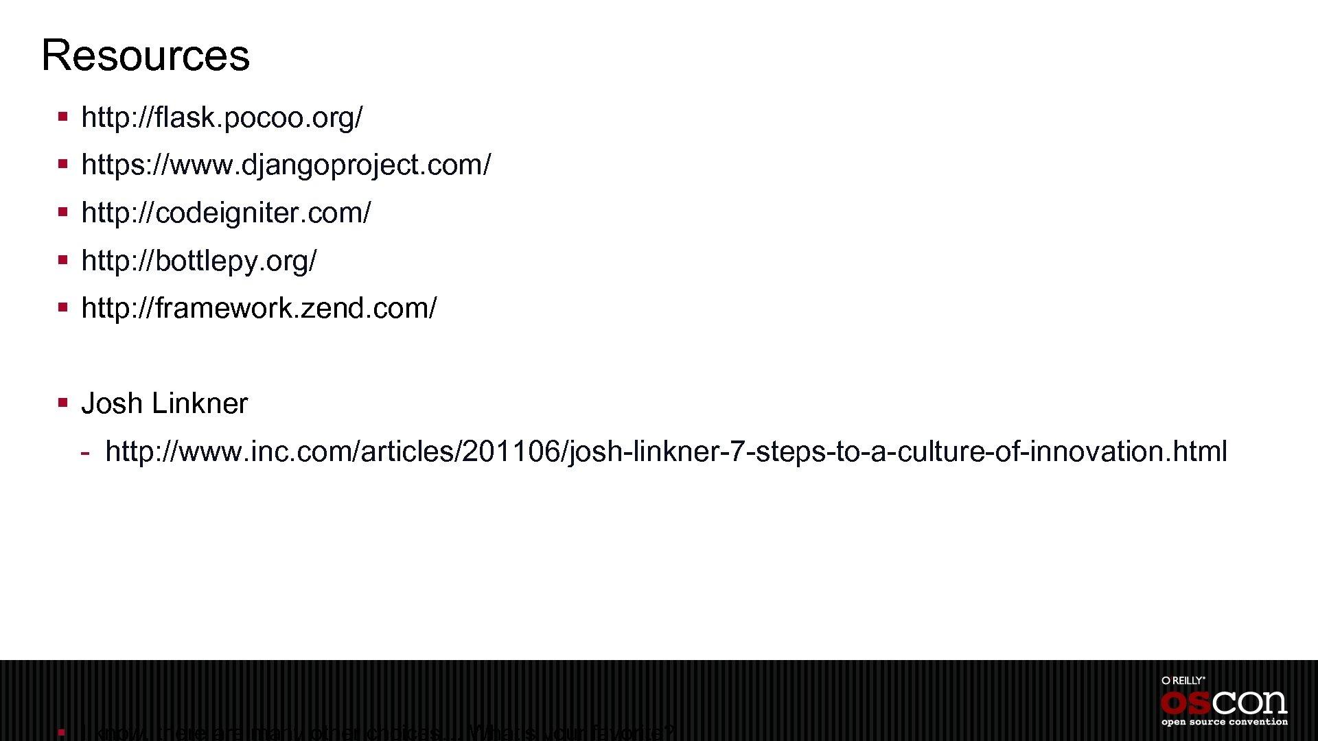 Resources § http: //flask. pocoo. org/ § https: //www. djangoproject. com/ § http: //codeigniter.