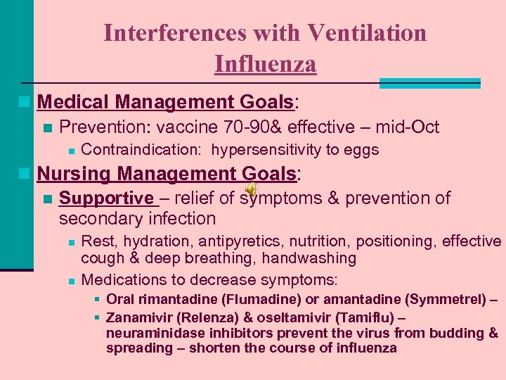 Interferences with Ventilation Influenza n Medical Management Goals: n Prevention: vaccine 70 -90& effective