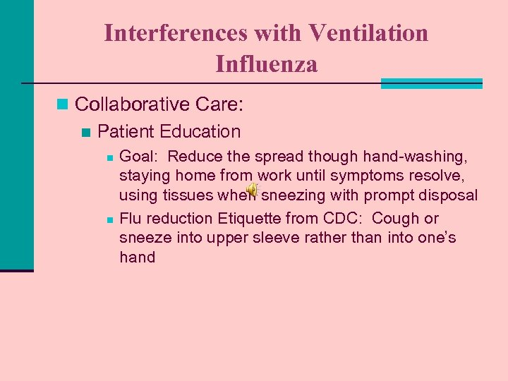 Interferences with Ventilation Influenza n Collaborative Care: n Patient Education n n Goal: Reduce