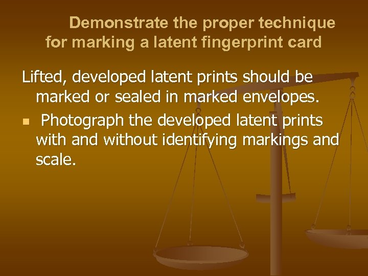 Demonstrate the proper technique for marking a latent fingerprint card Lifted, developed latent prints