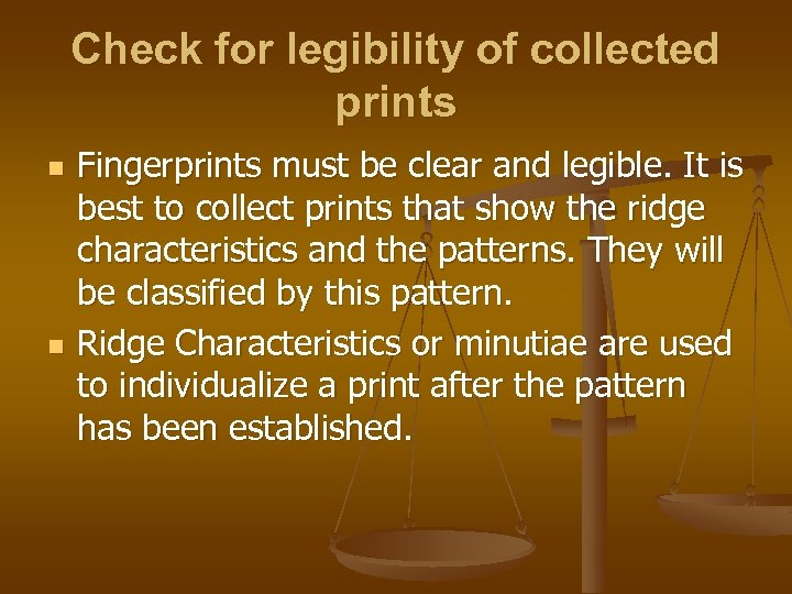 Check for legibility of collected prints n n Fingerprints must be clear and legible.