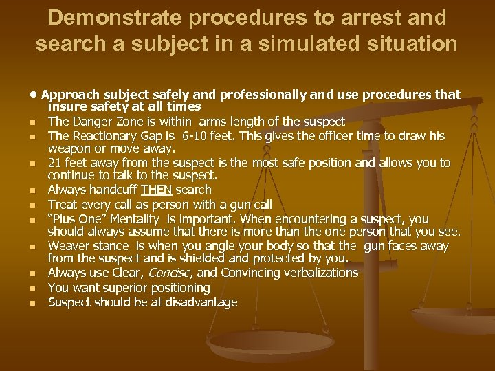 Demonstrate procedures to arrest and search a subject in a simulated situation • Approach