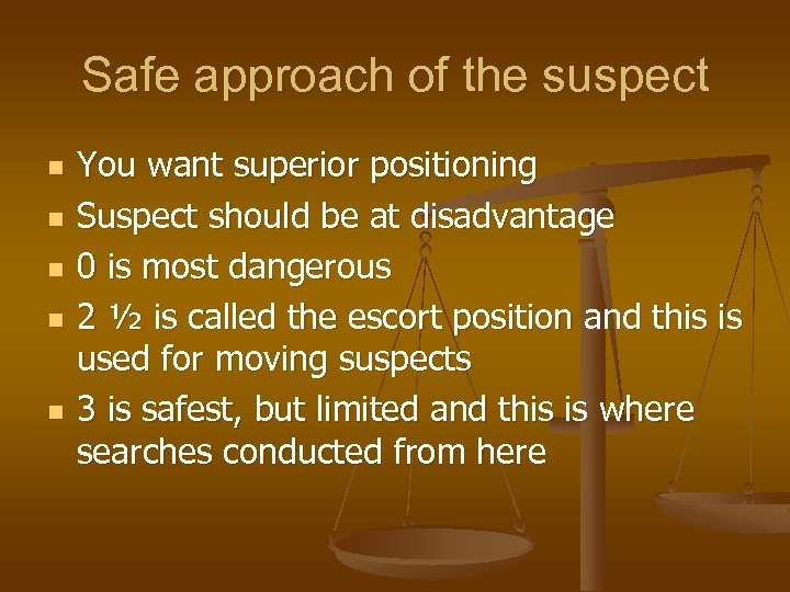 Safe approach of the suspect n n n You want superior positioning Suspect should