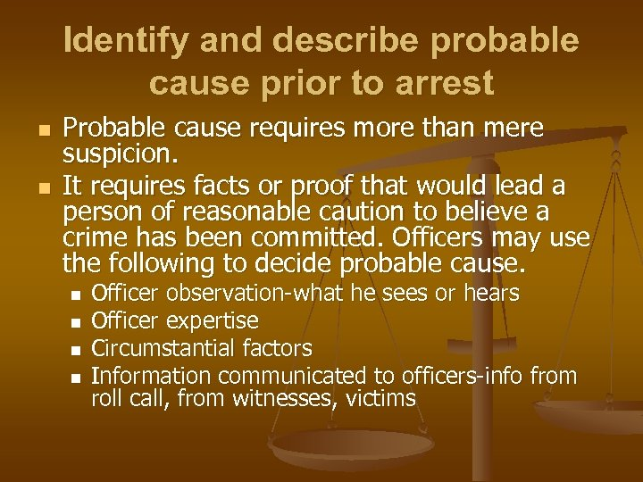 Identify and describe probable cause prior to arrest n n Probable cause requires more