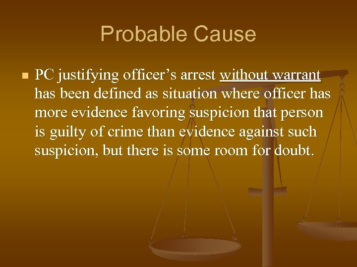 Probable Cause n PC justifying officer's arrest without warrant has been defined as situation