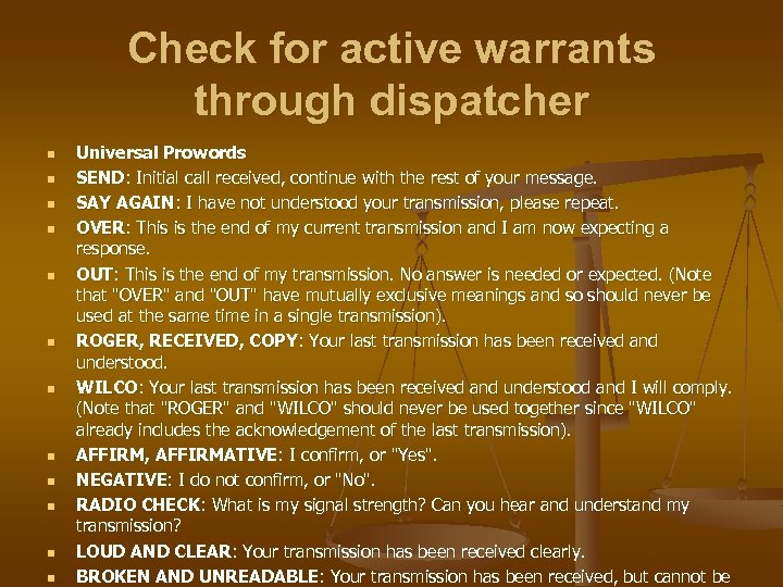 Check for active warrants through dispatcher n n n Universal Prowords SEND: Initial call