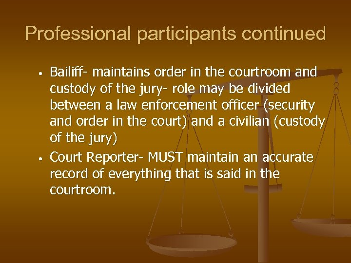 Professional participants continued • • Bailiff- maintains order in the courtroom and custody of