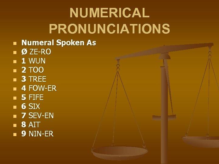 NUMERICAL PRONUNCIATIONS n n n Numeral Spoken As Ø ZE-RO 1 WUN 2 TOO