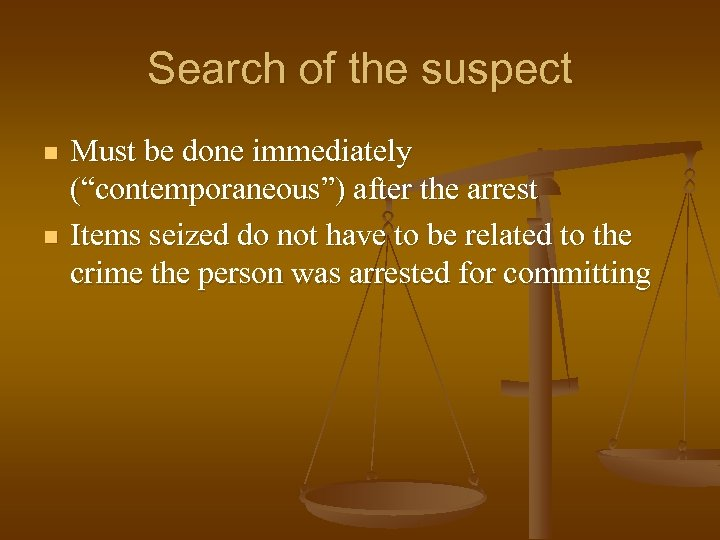 "Search of the suspect n n Must be done immediately (""contemporaneous"") after the arrest"