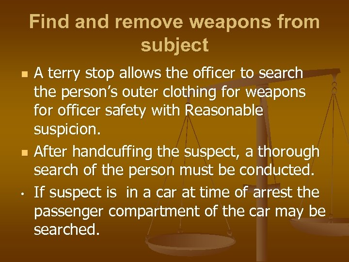 Find and remove weapons from subject n n • A terry stop allows the