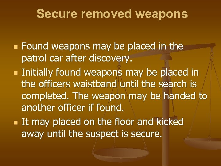 Secure removed weapons n n n Found weapons may be placed in the patrol