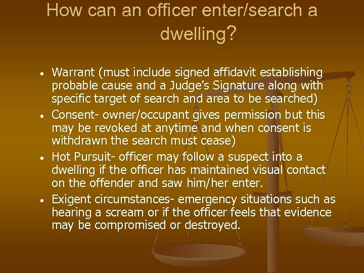How can an officer enter/search a dwelling? • • Warrant (must include signed affidavit