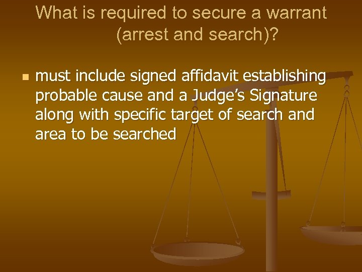 What is required to secure a warrant (arrest and search)? n must include signed