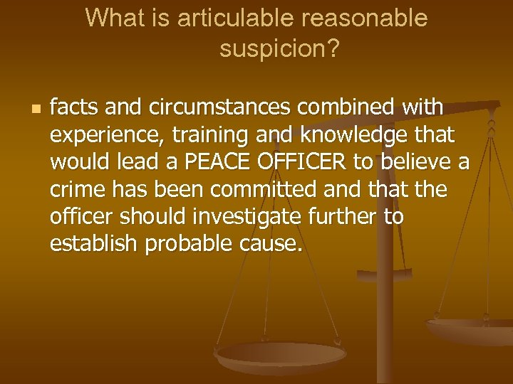 What is articulable reasonable suspicion? n facts and circumstances combined with experience, training and